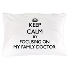 Keep Calm by focusing on My Family Doc Pillow Case