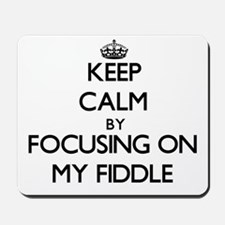 Keep Calm by focusing on My Fiddle Mousepad