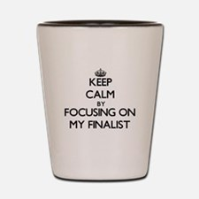 Keep Calm by focusing on My Finalist Shot Glass