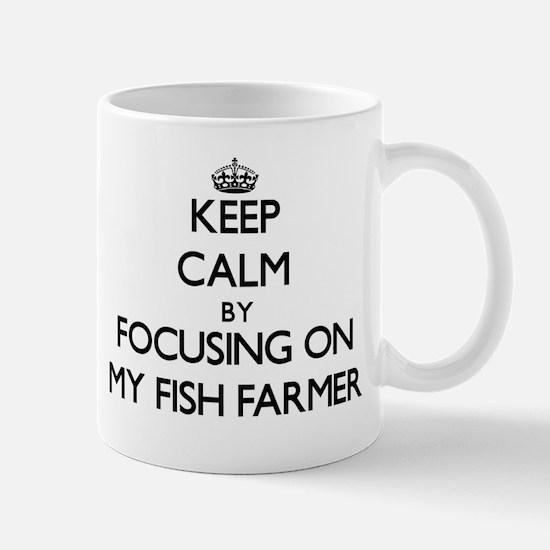 Keep Calm by focusing on My Fish Farmer Mugs