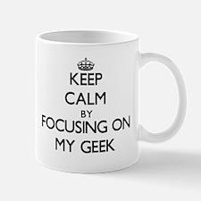 Keep Calm by focusing on My Geek Mugs