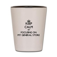 Keep Calm by focusing on My General Sto Shot Glass