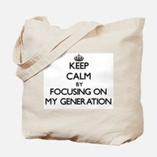 Keep Calm by focusing on My Generation Tote Bag