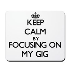 Keep Calm by focusing on My Gig Mousepad