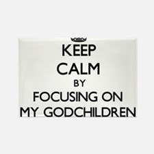 Keep Calm by focusing on My Godchildren Magnets