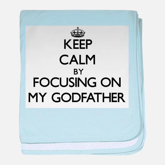 Keep Calm by focusing on My Godfather baby blanket