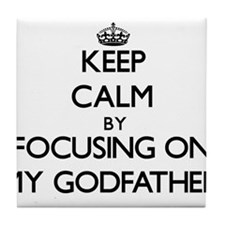 Keep Calm by focusing on My Godfather Tile Coaster