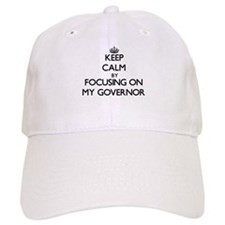 Keep Calm by focusing on My Governor Baseball Cap