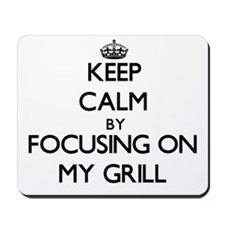 Keep Calm by focusing on My Grill Mousepad