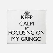 Keep Calm by focusing on My Gringo Throw Blanket