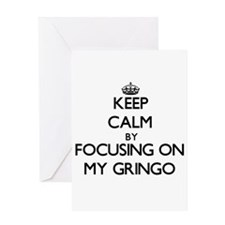 Keep Calm by focusing on My Gringo Greeting Cards