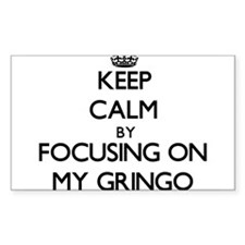 Keep Calm by focusing on My Gringo Decal