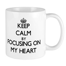 Keep Calm by focusing on My Heart Mugs