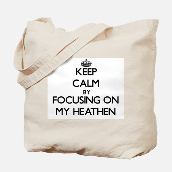Keep Calm by focusing on My Heathen Tote Bag