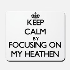 Keep Calm by focusing on My Heathen Mousepad