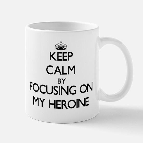 Keep Calm by focusing on My Heroine Mugs