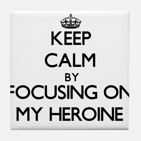 Keep Calm by focusing on My Heroine Tile Coaster