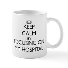 Keep Calm by focusing on My Hospital Mugs