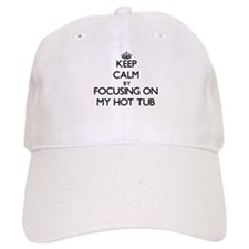 Keep Calm by focusing on My Hot Tub Baseball Cap