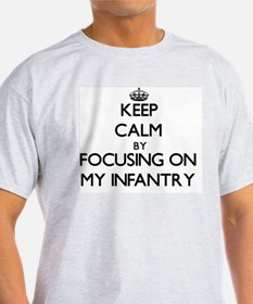 Keep Calm by focusing on My Infantry T-Shirt