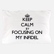 Keep Calm by focusing on My Infidel Pillow Case