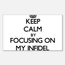 Keep Calm by focusing on My Infidel Decal