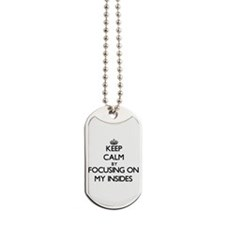 Keep Calm by focusing on My Insides Dog Tags