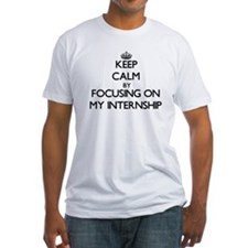 Keep Calm by focusing on My Internship T-Shirt