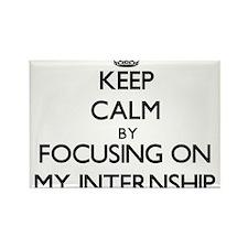 Keep Calm by focusing on My Internship Magnets