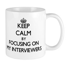 Keep Calm by focusing on My Interviewers Mugs