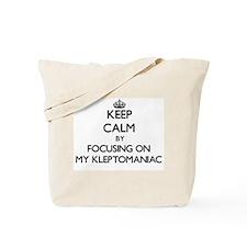 Keep Calm by focusing on My Kleptomaniac Tote Bag