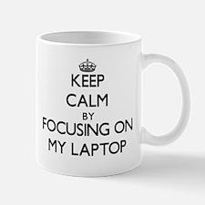Keep Calm by focusing on My Laptop Mugs