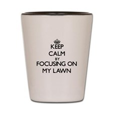 Keep Calm by focusing on My Lawn Shot Glass
