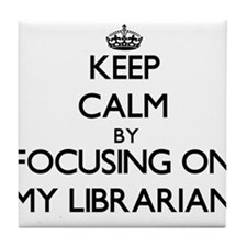 Keep Calm by focusing on My Librarian Tile Coaster