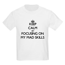Keep Calm by focusing on My Mad Skills T-Shirt