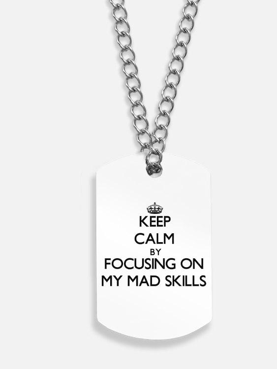 Keep Calm by focusing on My Mad Skills Dog Tags