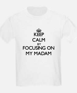 Keep Calm by focusing on My Madam T-Shirt
