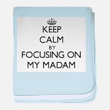 Keep Calm by focusing on My Madam baby blanket