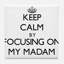 Keep Calm by focusing on My Madam Tile Coaster