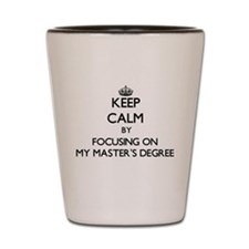 Keep Calm by focusing on My Master'S De Shot Glass