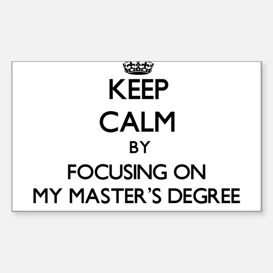 Keep Calm by focusing on My Master'S Degre Decal