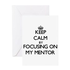 Keep Calm by focusing on My Mentor Greeting Cards