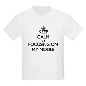 Keep Calm by focusing on My Middle T-Shirt