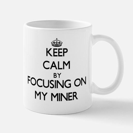 Keep Calm by focusing on My Miner Mugs