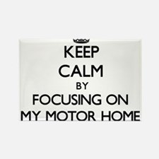Keep Calm by focusing on My Motor Home Magnets