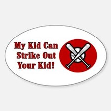 My Kid Can Strike Out Your Kid Oval Decal