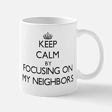 Keep Calm by focusing on My Neighbors Mugs