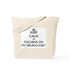 Keep Calm by focusing on My Neurologist Tote Bag