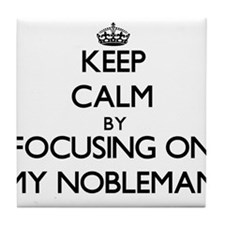 Keep Calm by focusing on My Nobleman Tile Coaster