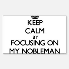 Keep Calm by focusing on My Nobleman Decal